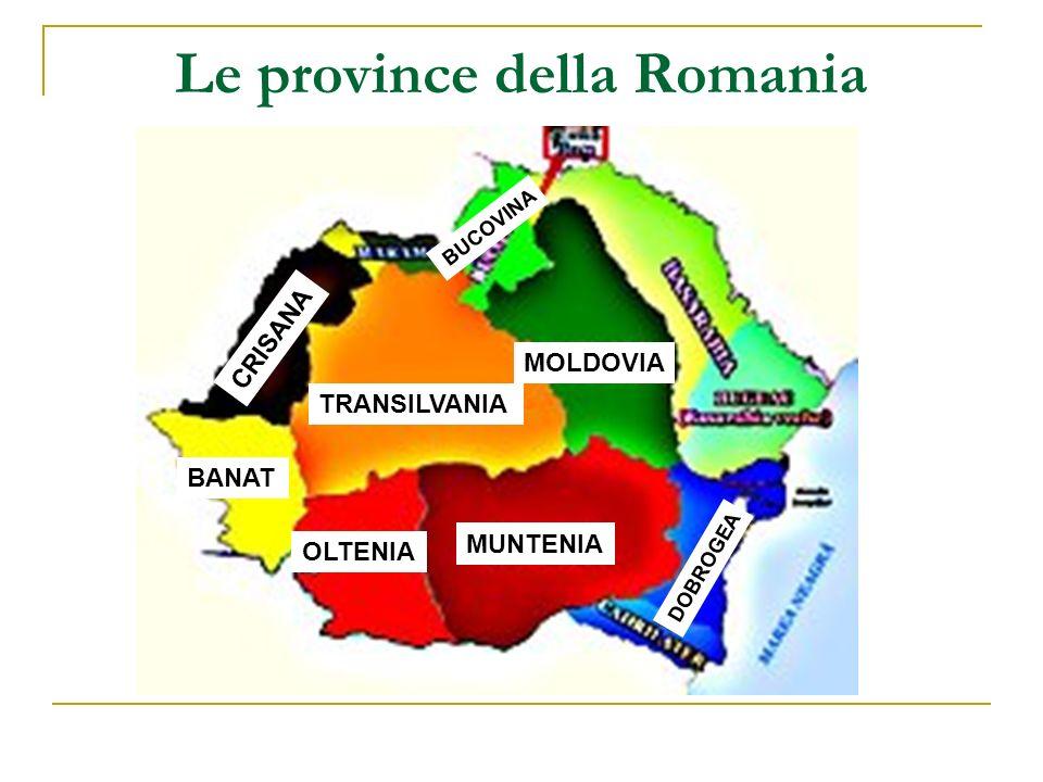 Le province della Romania TRANSILVANIA MOLDOVIA MUNTENIA BANAT BUCOVINA OLTENIA DOBROGEA CRISANA