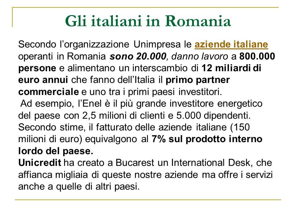 Gli italiani in Romania Secondo lorganizzazione Unimpresa le aziende italiane operanti in Romania sono 20.000, danno lavoro a 800.000 persone e alimen