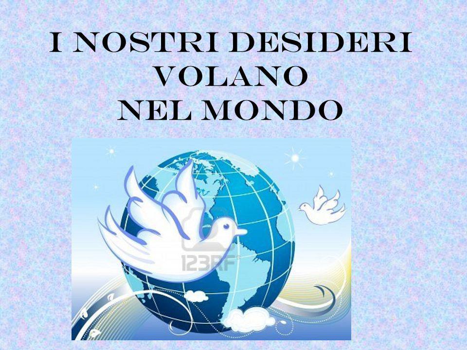 I NOSTRI DESIDERI VOLANO NEL MONDO