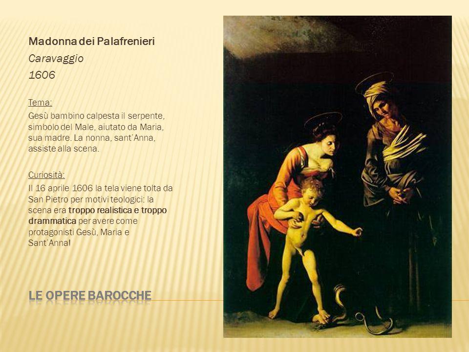 Madonna dei Palafrenieri Caravaggio 1606 Tema: Gesù bambino calpesta il serpente, simbolo del Male, aiutato da Maria, sua madre. La nonna, santAnna, a