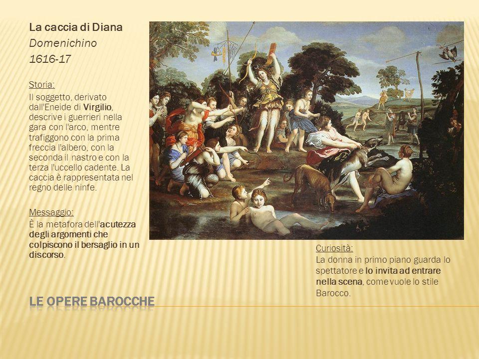 La caccia di Diana Domenichino 1616-17 Storia: Il soggetto, derivato dall'Eneide di Virgilio, descrive i guerrieri nella gara con l'arco, mentre trafi