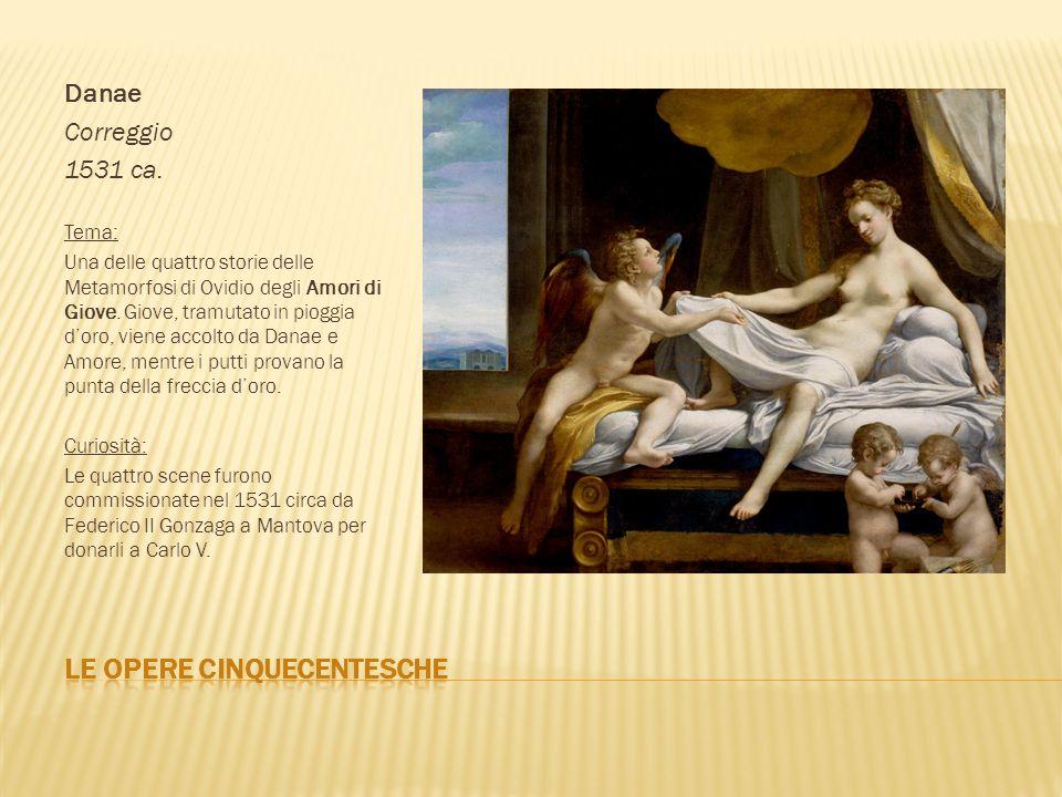 Danae Correggio 1531 ca. Tema: Una delle quattro storie delle Metamorfosi di Ovidio degli Amori di Giove. Giove, tramutato in pioggia doro, viene acco