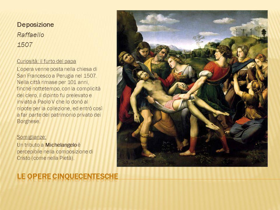 Deposizione Raffaello 1507 Curiosità: il furto del papa Lopera venne posta nella chiesa di San Francesco a Perugia nel 1507. Nella città rimase per 10