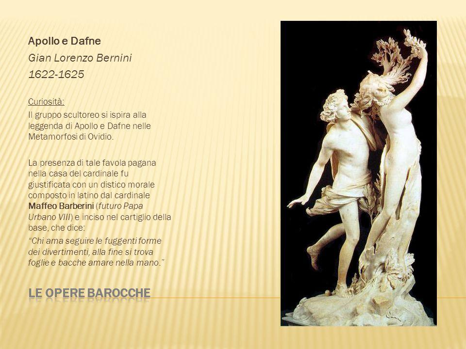 Apollo e Dafne Gian Lorenzo Bernini 1622-1625 Curiosità: Il gruppo scultoreo si ispira alla leggenda di Apollo e Dafne nelle Metamorfosi di Ovidio. La