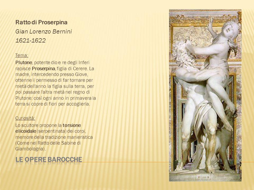 Ratto di Proserpina Gian Lorenzo Bernini 1621-1622 Tema: Plutone, potente dio e re degli Inferi rapisce Proserpina, figlia di Cerere. La madre, interc