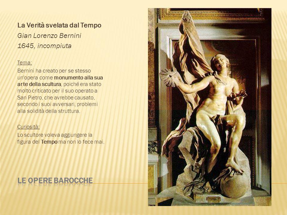 La Verità svelata dal Tempo Gian Lorenzo Bernini 1645, incompiuta Tema: Bernini ha creato per se stesso un'opera come monumento alla sua arte della sc