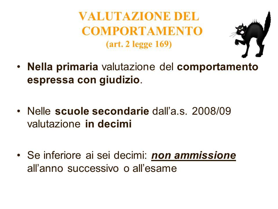 VALUTAZIONE DEL COMPORTAMENTO (art. 2 legge 169) Nella primaria valutazione del comportamento espressa con giudizio. Nelle scuole secondarie dalla.s.