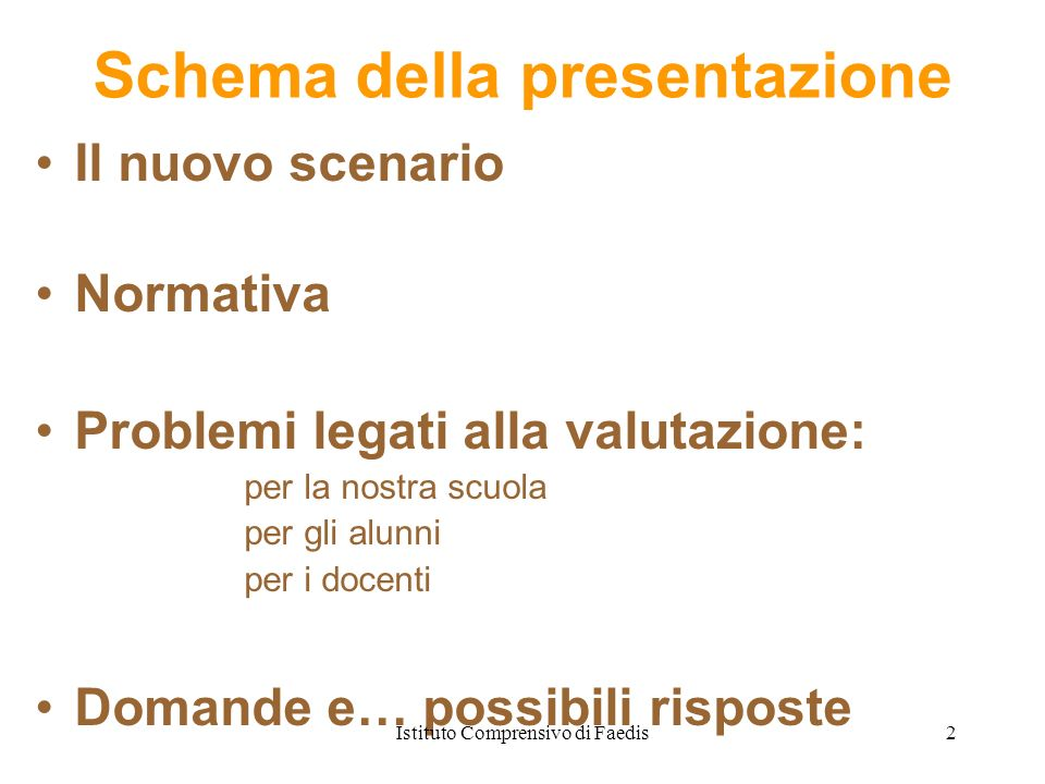 Schema della presentazione Il nuovo scenario Normativa Problemi legati alla valutazione: per la nostra scuola per gli alunni per i docenti Domande e…