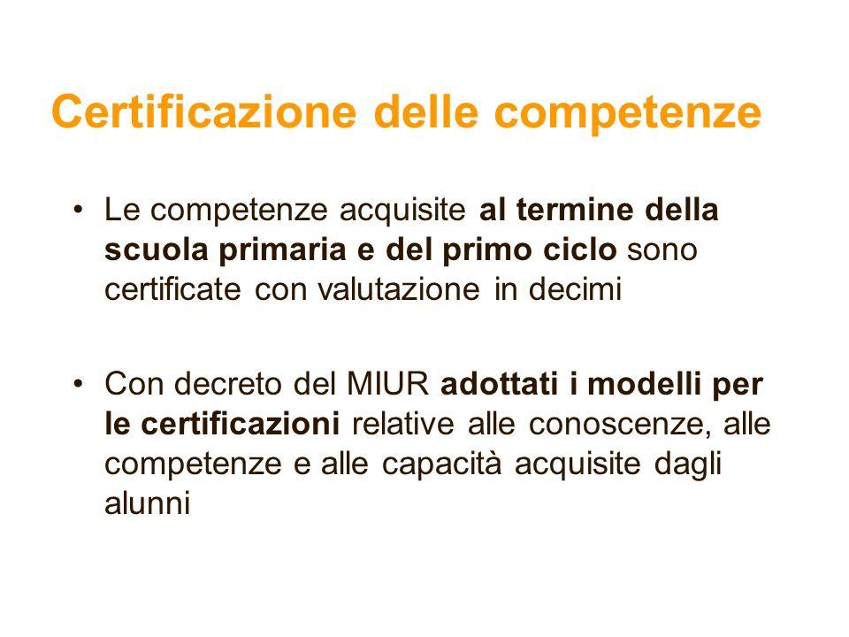 Certificazione delle competenze Le competenze acquisite al termine della scuola primaria e del primo ciclo sono certificate con valutazione in decimi