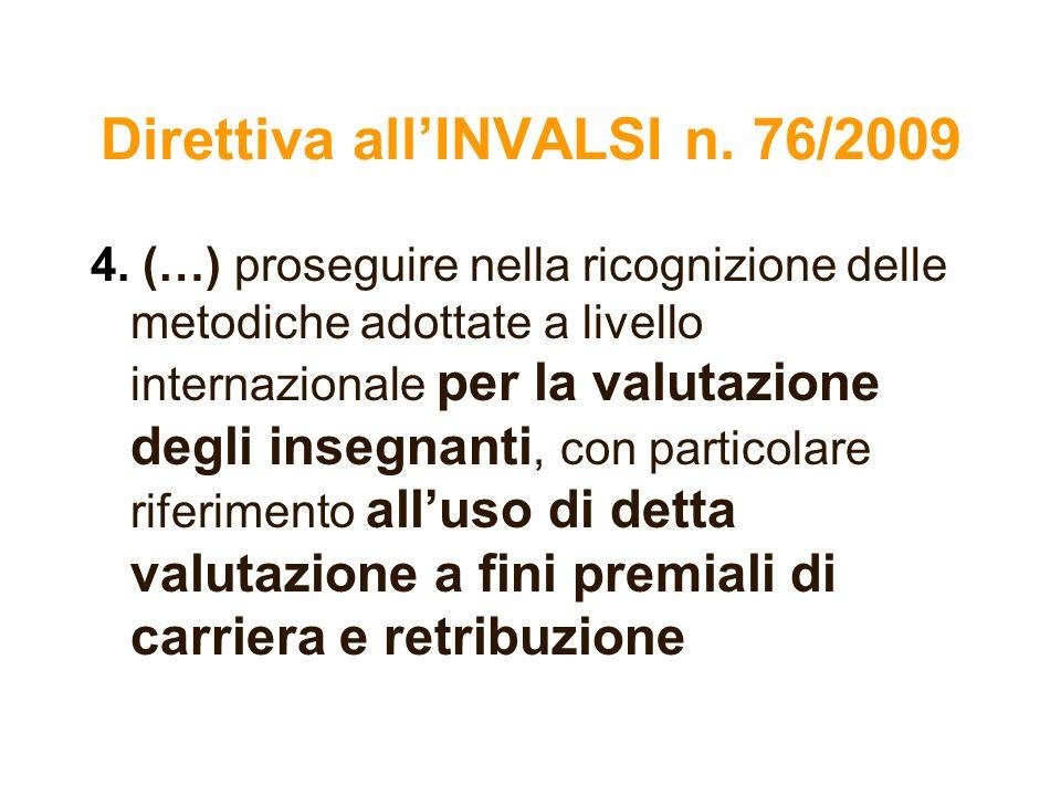Direttiva allINVALSI n. 76/2009 4. (…) proseguire nella ricognizione delle metodiche adottate a livello internazionale per la valutazione degli insegn