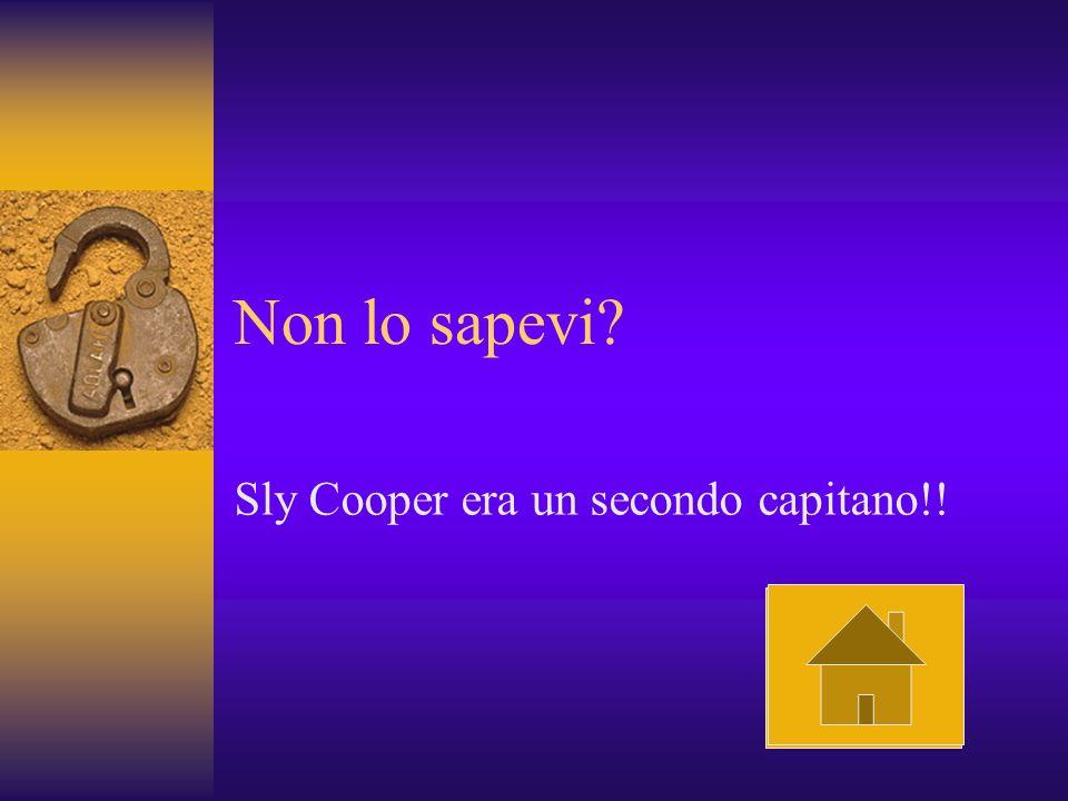 Non lo sapevi? Sly Cooper era un secondo capitano!!