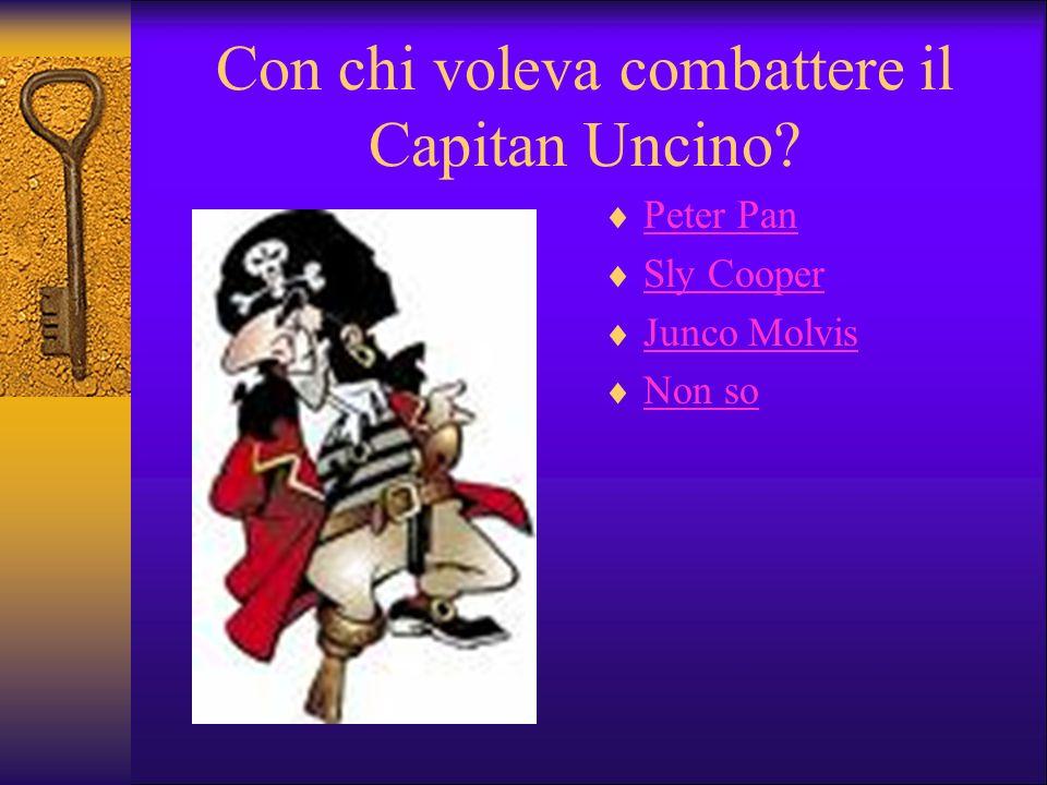 Con chi voleva combattere il Capitan Uncino? Peter Pan Sly Cooper Junco Molvis Non so