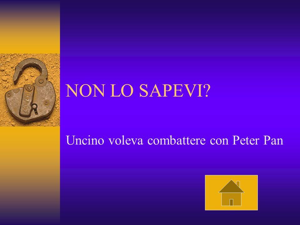 NON LO SAPEVI? Uncino voleva combattere con Peter Pan