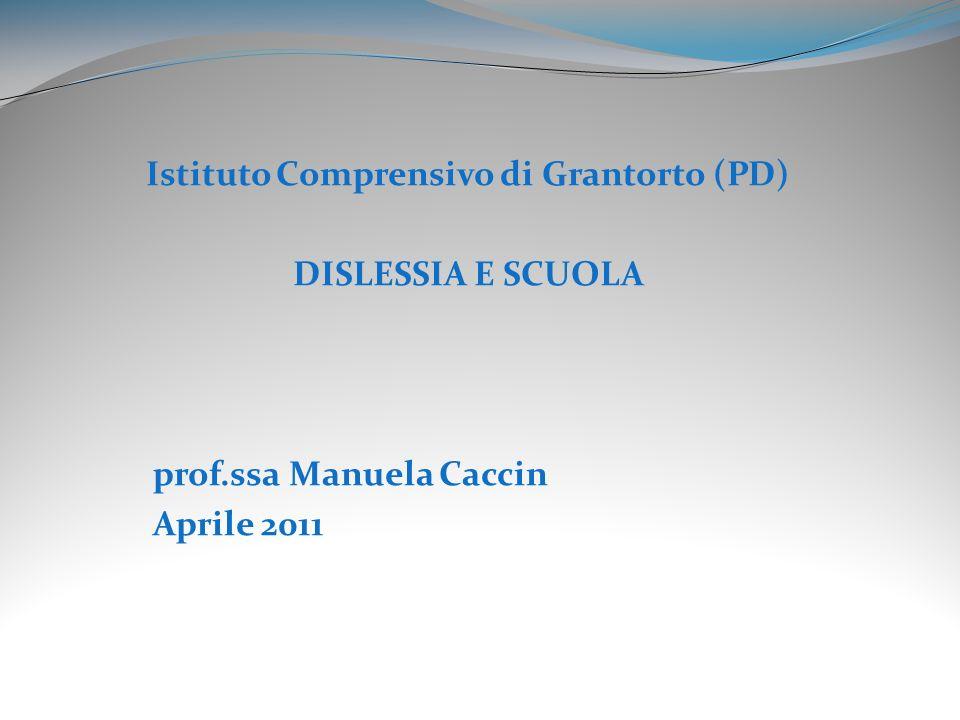 Istituto Comprensivo di Grantorto (PD) DISLESSIA E SCUOLA prof.ssa Manuela Caccin Aprile 2011