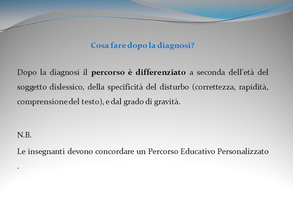 Cosa fare dopo la diagnosi? Dopo la diagnosi il percorso è differenziato a seconda dell'età del soggetto dislessico, della specificità del disturbo (c