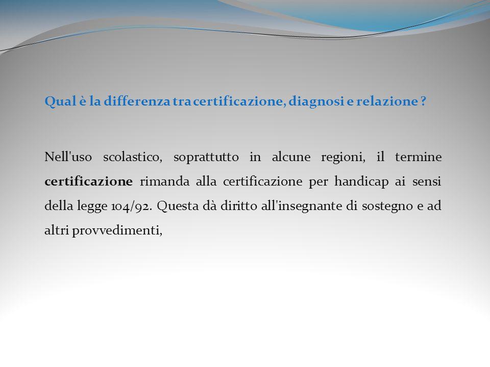 Qual è la differenza tra certificazione, diagnosi e relazione ? Nell'uso scolastico, soprattutto in alcune regioni, il termine certificazione rimanda