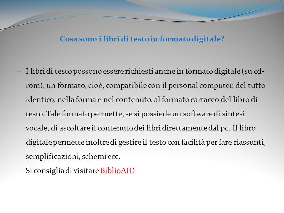 Cosa sono i libri di testo in formato digitale? I libri di testo possono essere richiesti anche in formato digitale (su cd- rom), un formato, cioè, co