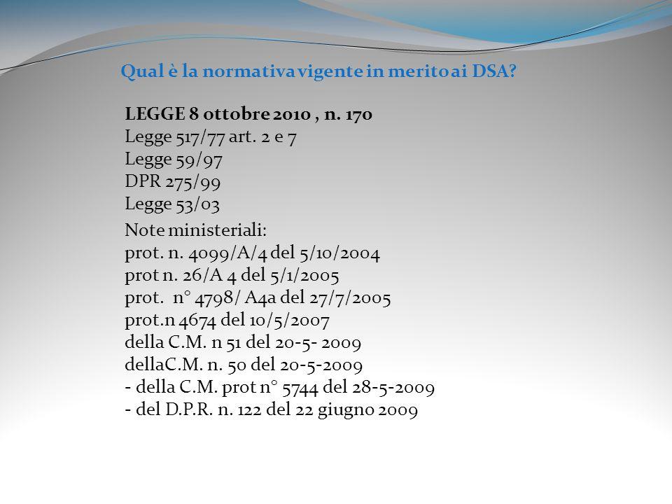 LEGGE 8 ottobre 2010, n. 170 Legge 517/77 art. 2 e 7 Legge 59/97 DPR 275/99 Legge 53/03 Note ministeriali: prot. n. 4099/A/4 del 5/10/2004 prot n. 26/