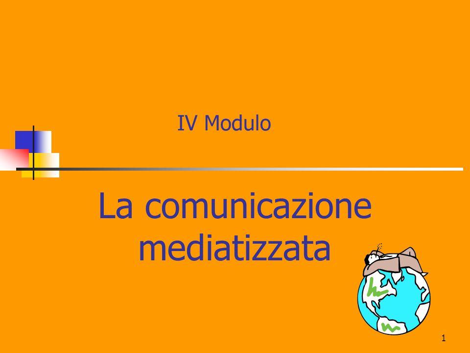1 IV Modulo La comunicazione mediatizzata