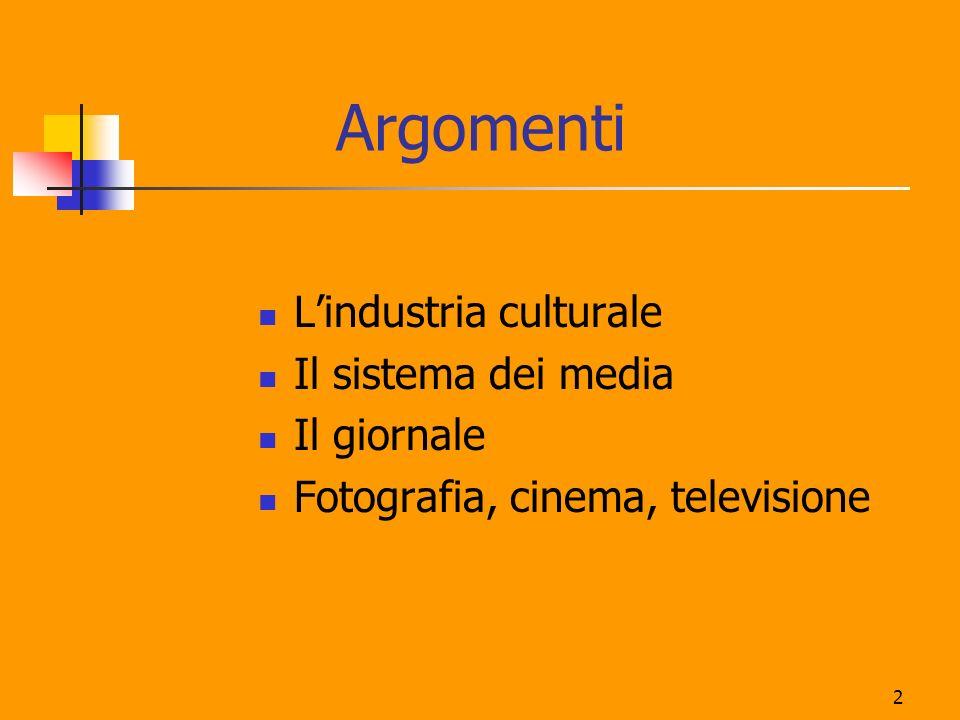 2 Argomenti Lindustria culturale Il sistema dei media Il giornale Fotografia, cinema, televisione