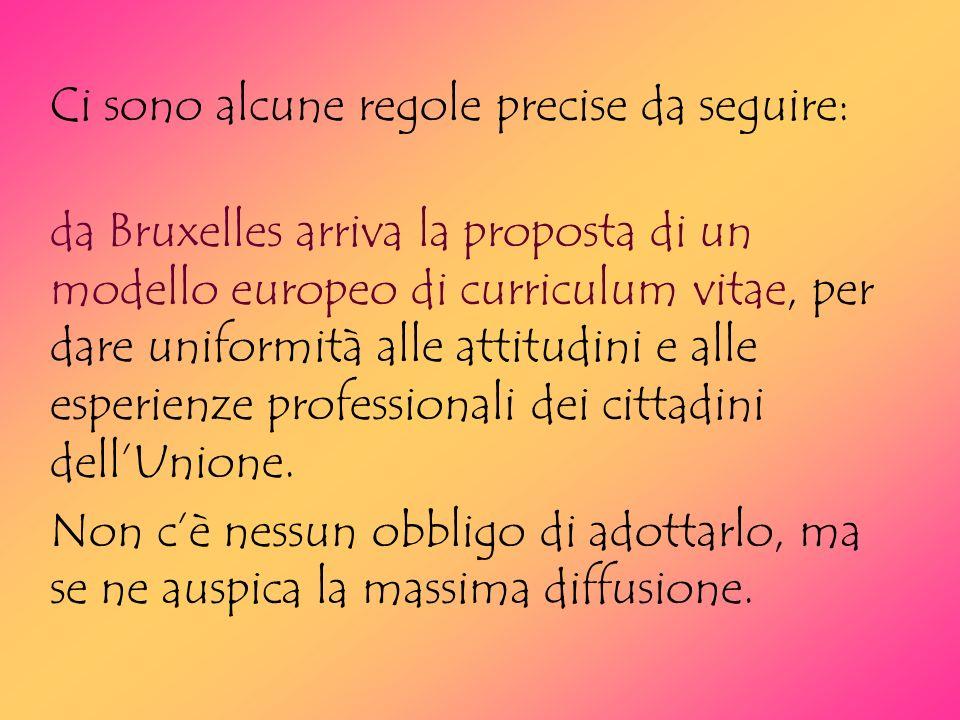 Ci sono alcune regole precise da seguire: da Bruxelles arriva la proposta di un modello europeo di curriculum vitae, per dare uniformità alle attitudi