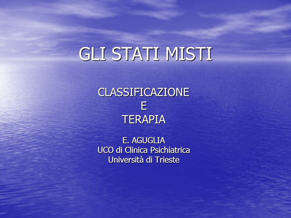 GLI STATI MISTI CLASSIFICAZIONEETERAPIA E. AGUGLIA UCO di Clinica Psichiatrica Università di Trieste