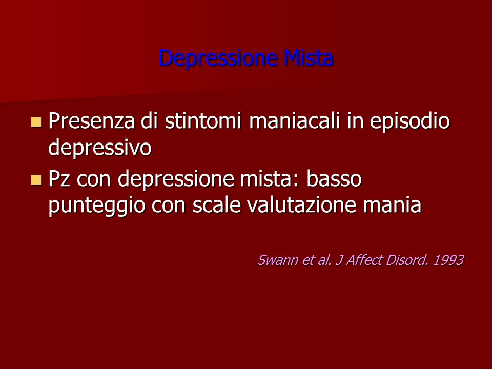 Depressione Mista Presenza di stintomi maniacali in episodio depressivo Presenza di stintomi maniacali in episodio depressivo Pz con depressione mista