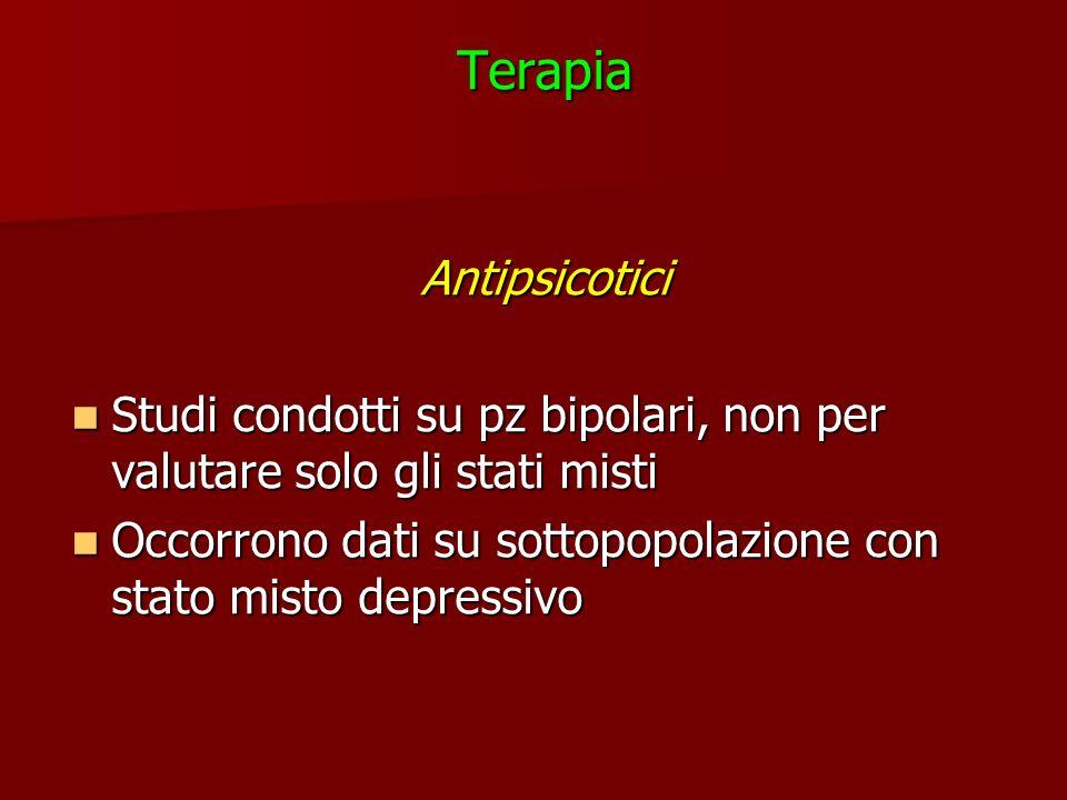 TerapiaAntipsicotici Studi condotti su pz bipolari, non per valutare solo gli stati misti Studi condotti su pz bipolari, non per valutare solo gli sta