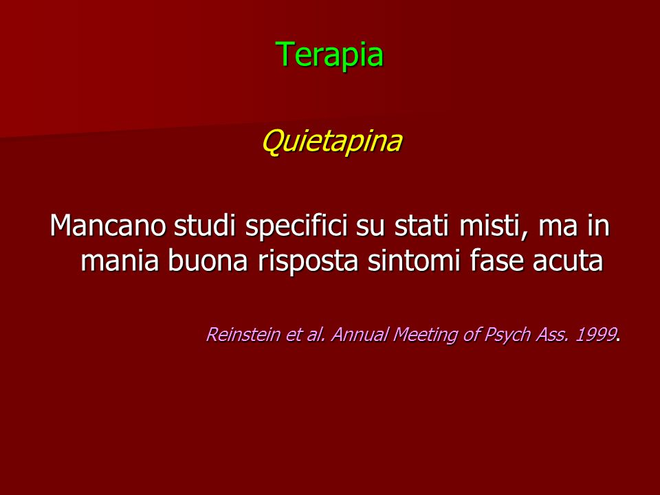 TerapiaQuietapina Mancano studi specifici su stati misti, ma in mania buona risposta sintomi fase acuta Reinstein et al. Annual Meeting of Psych Ass.
