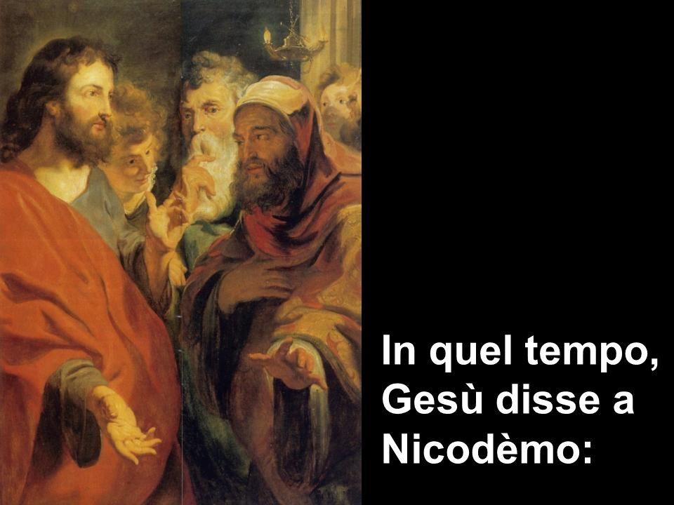 In quel tempo, Gesù disse a Nicodèmo: