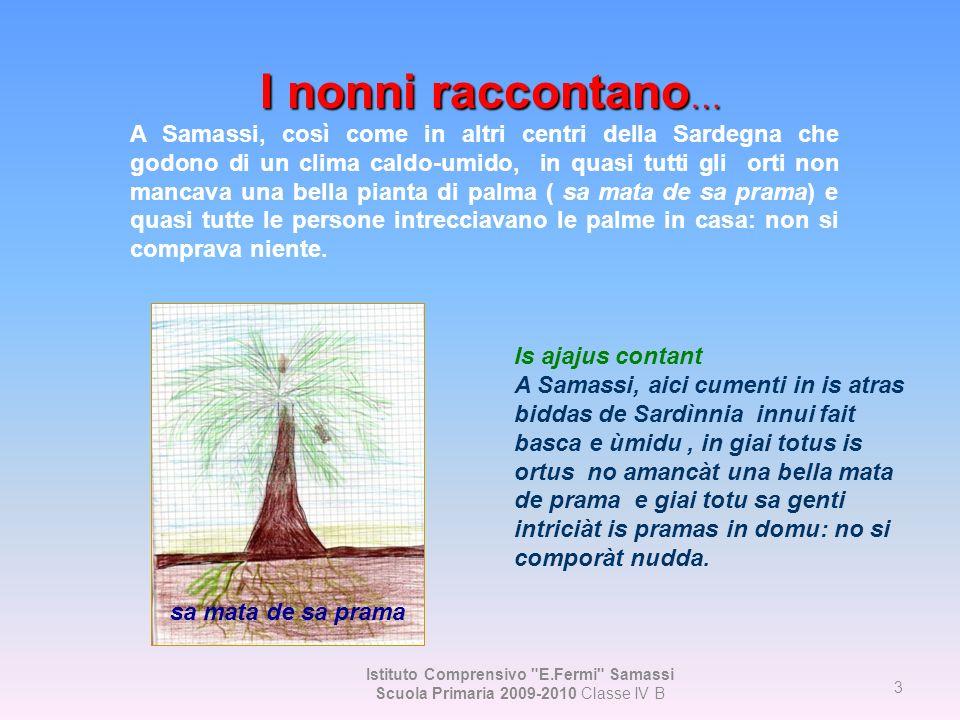E cuatru E cincu E ses E seti 14 Istituto Comprensivo E.Fermi Samassi Scuola Primaria 2009-2010 Classe IV B