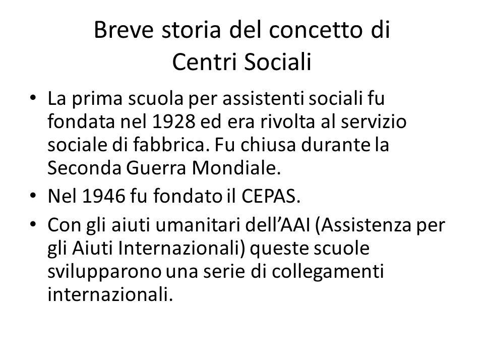 Breve storia del concetto di Centri Sociali La prima scuola per assistenti sociali fu fondata nel 1928 ed era rivolta al servizio sociale di fabbrica.