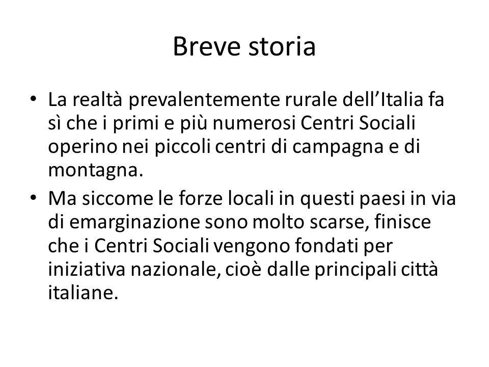 Breve storia La realtà prevalentemente rurale dellItalia fa sì che i primi e più numerosi Centri Sociali operino nei piccoli centri di campagna e di m