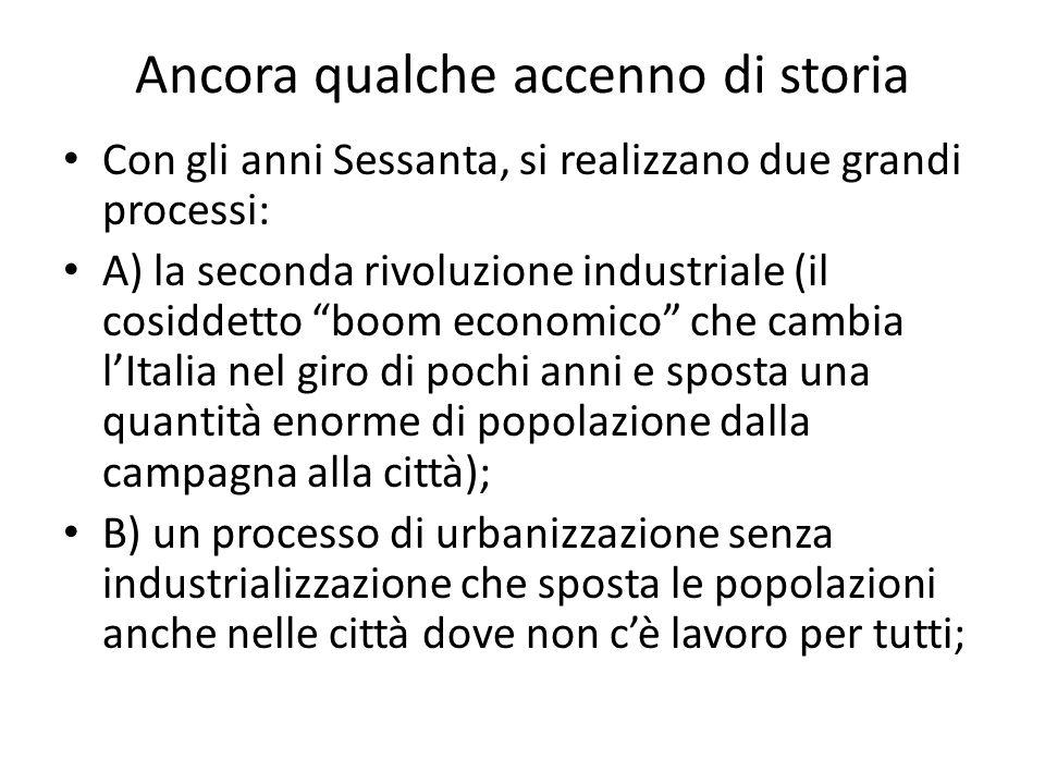 Ancora qualche accenno di storia Con gli anni Sessanta, si realizzano due grandi processi: A) la seconda rivoluzione industriale (il cosiddetto boom e
