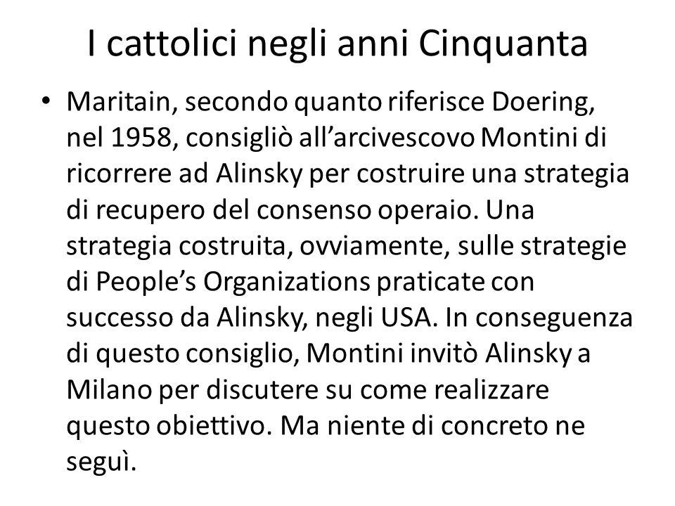 I cattolici negli anni Cinquanta Maritain, secondo quanto riferisce Doering, nel 1958, consigliò allarcivescovo Montini di ricorrere ad Alinsky per co