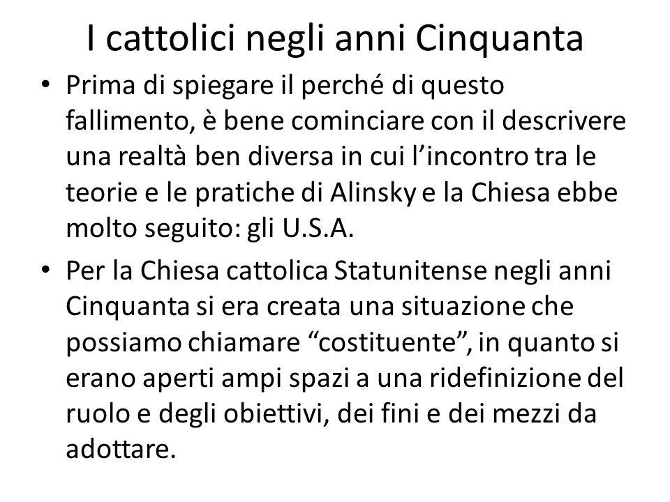 I cattolici negli anni Cinquanta Prima di spiegare il perché di questo fallimento, è bene cominciare con il descrivere una realtà ben diversa in cui l