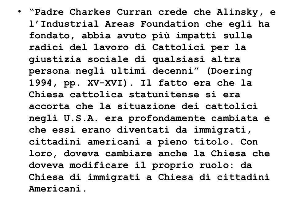 Padre Charkes Curran crede che Alinsky, e lIndustrial Areas Foundation che egli ha fondato, abbia avuto più impatti sulle radici del lavoro di Cattoli