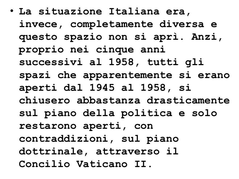 La situazione Italiana era, invece, completamente diversa e questo spazio non si aprì. Anzi, proprio nei cinque anni successivi al 1958, tutti gli spa