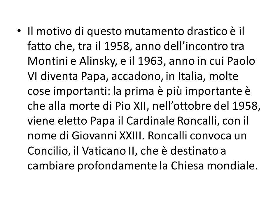 Il motivo di questo mutamento drastico è il fatto che, tra il 1958, anno dellincontro tra Montini e Alinsky, e il 1963, anno in cui Paolo VI diventa P