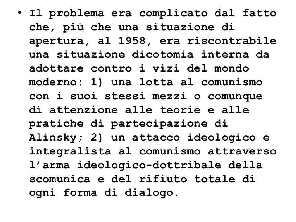 Il problema era complicato dal fatto che, più che una situazione di apertura, al 1958, era riscontrabile una situazione dicotomia interna da adottare