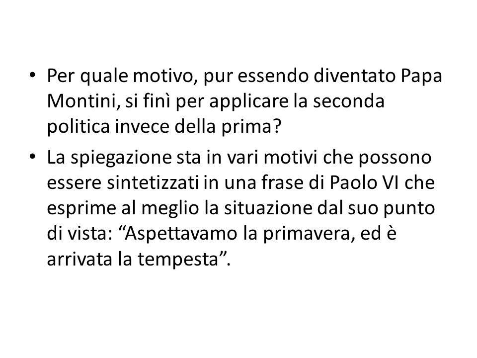 Per quale motivo, pur essendo diventato Papa Montini, si finì per applicare la seconda politica invece della prima? La spiegazione sta in vari motivi