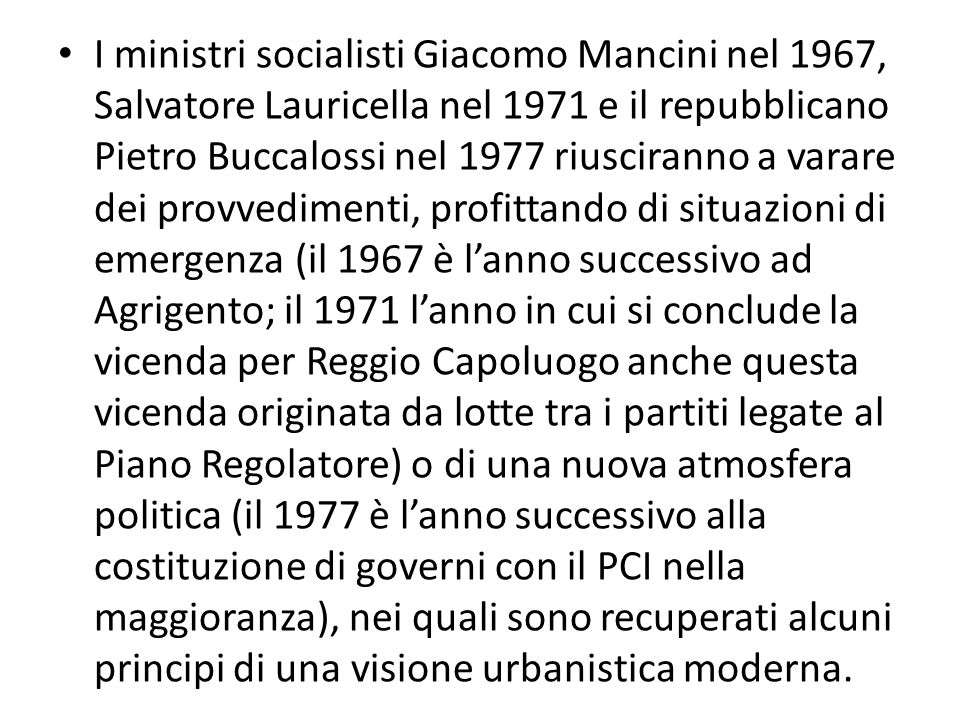 I ministri socialisti Giacomo Mancini nel 1967, Salvatore Lauricella nel 1971 e il repubblicano Pietro Buccalossi nel 1977 riusciranno a varare dei pr
