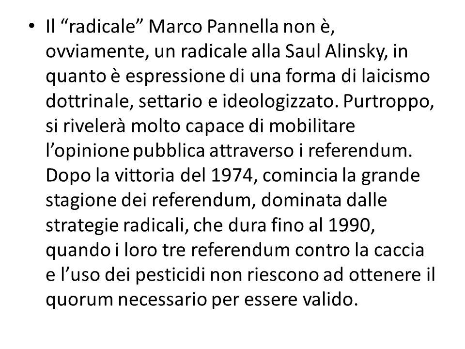 Il radicale Marco Pannella non è, ovviamente, un radicale alla Saul Alinsky, in quanto è espressione di una forma di laicismo dottrinale, settario e i