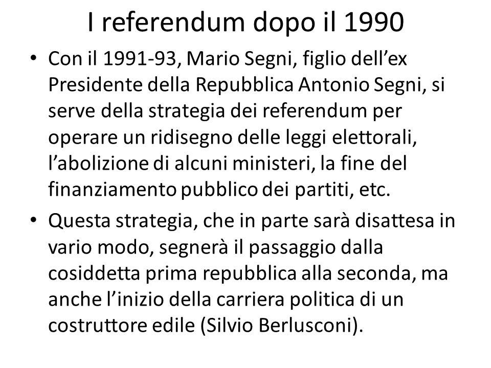 I referendum dopo il 1990 Con il 1991-93, Mario Segni, figlio dellex Presidente della Repubblica Antonio Segni, si serve della strategia dei referendu