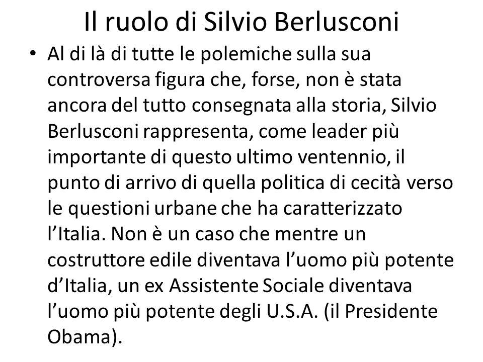 Il ruolo di Silvio Berlusconi Al di là di tutte le polemiche sulla sua controversa figura che, forse, non è stata ancora del tutto consegnata alla sto