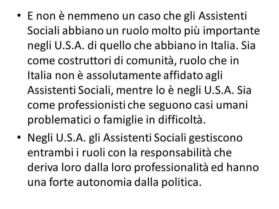 E non è nemmeno un caso che gli Assistenti Sociali abbiano un ruolo molto più importante negli U.S.A. di quello che abbiano in Italia. Sia come costru