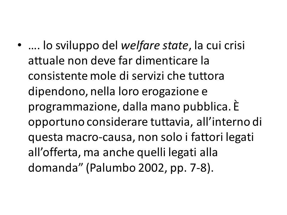 …. lo sviluppo del welfare state, la cui crisi attuale non deve far dimenticare la consistente mole di servizi che tuttora dipendono, nella loro eroga