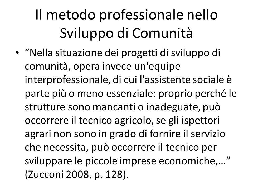 Il metodo professionale nello Sviluppo di Comunità Nella situazione dei progetti di sviluppo di comunità, opera invece un'equipe interprofessionale, d