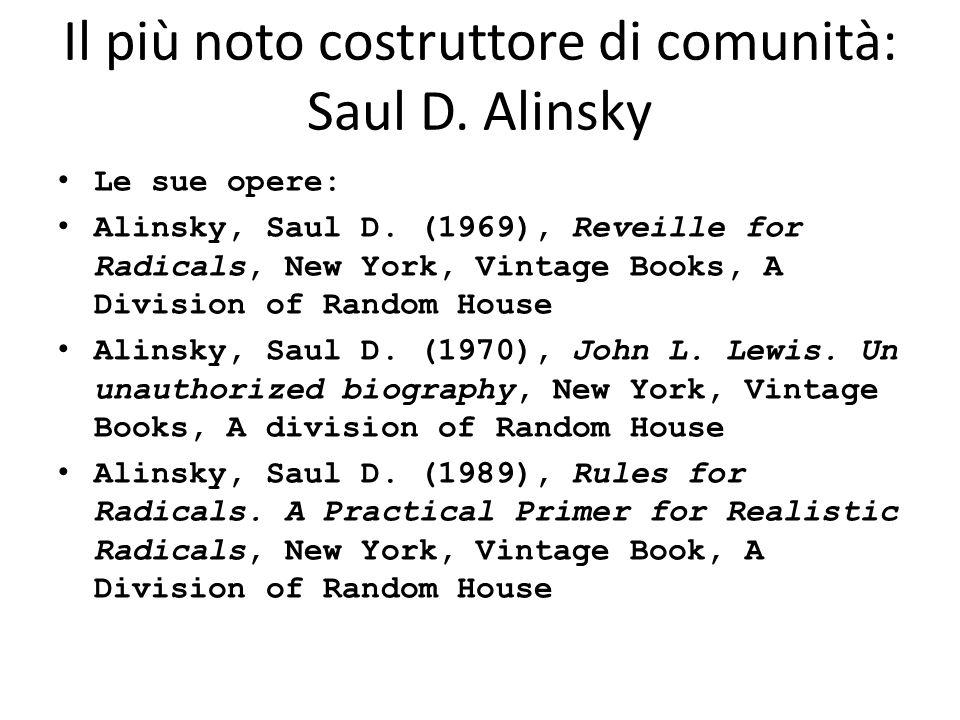 Il più noto costruttore di comunità: Saul D. Alinsky Le sue opere: Alinsky, Saul D. (1969), Reveille for Radicals, New York, Vintage Books, A Division