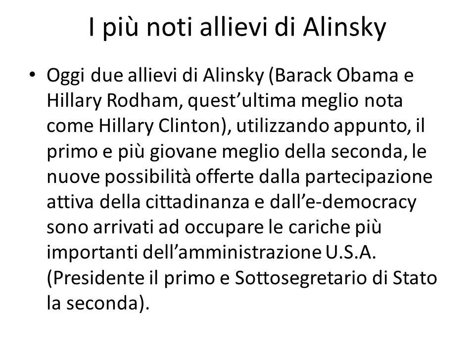 I più noti allievi di Alinsky Oggi due allievi di Alinsky (Barack Obama e Hillary Rodham, questultima meglio nota come Hillary Clinton), utilizzando a